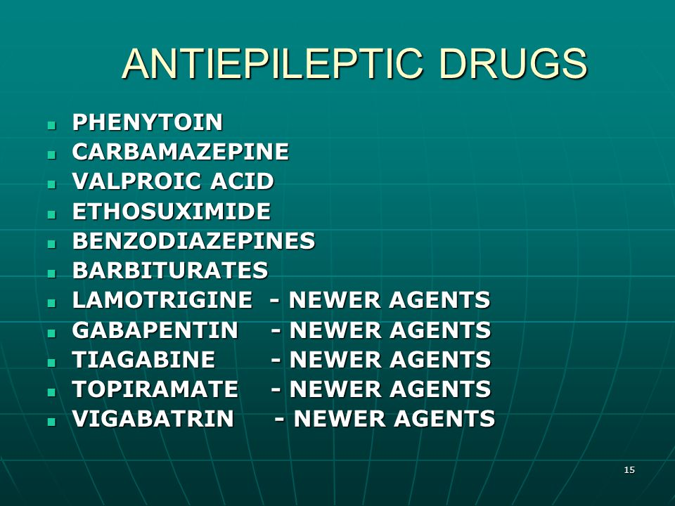 15 ANTIEPILEPTIC DRUGS ANTIEPILEPTIC DRUGS PHENYTOIN PHENYTOIN CARBAMAZEPINE CARBAMAZEPINE VALPROIC ACID VALPROIC ACID ETHOSUXIMIDE ETHOSUXIMIDE BENZODIAZEPINES BENZODIAZEPINES BARBITURATES BARBITURATES LAMOTRIGINE - NEWER AGENTS LAMOTRIGINE - NEWER AGENTS GABAPENTIN - NEWER AGENTS GABAPENTIN - NEWER AGENTS TIAGABINE - NEWER AGENTS TIAGABINE - NEWER AGENTS TOPIRAMATE - NEWER AGENTS TOPIRAMATE - NEWER AGENTS VIGABATRIN - NEWER AGENTS VIGABATRIN - NEWER AGENTS