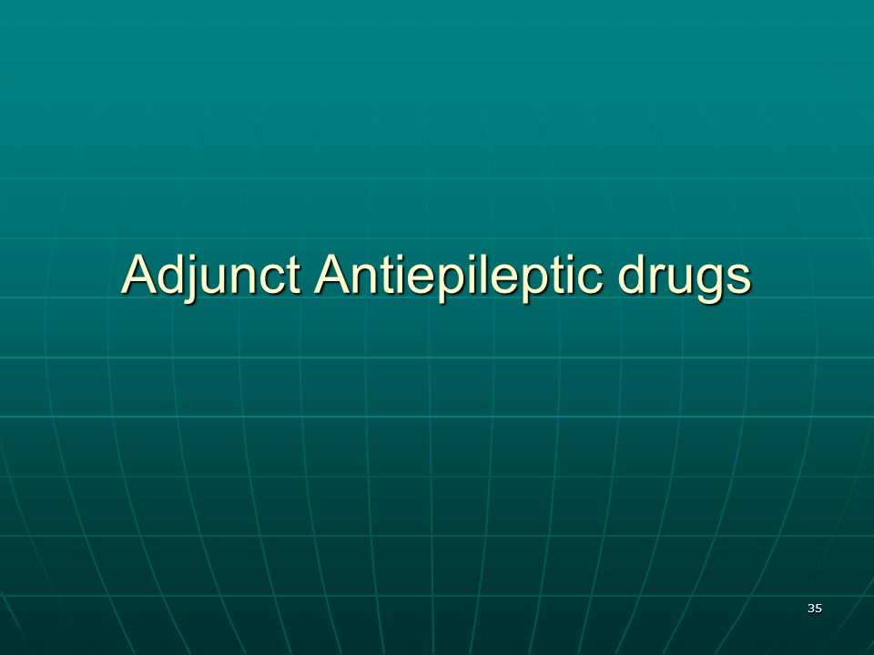 35 Adjunct Antiepileptic drugs