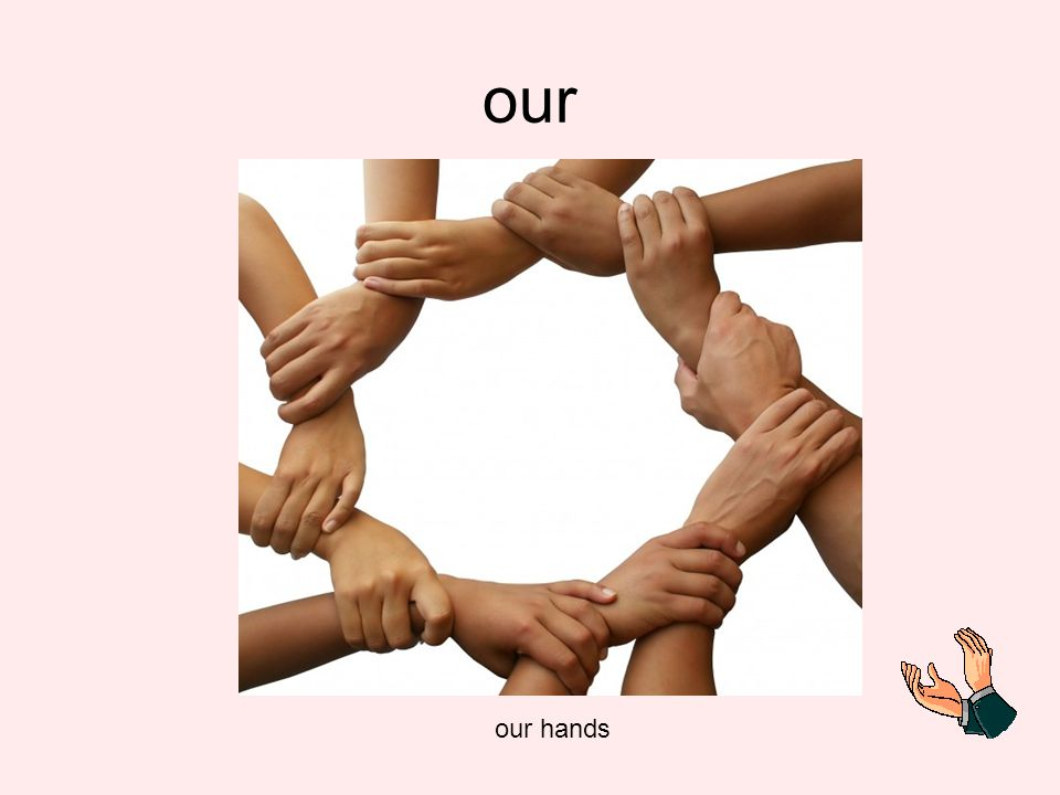 our our hands