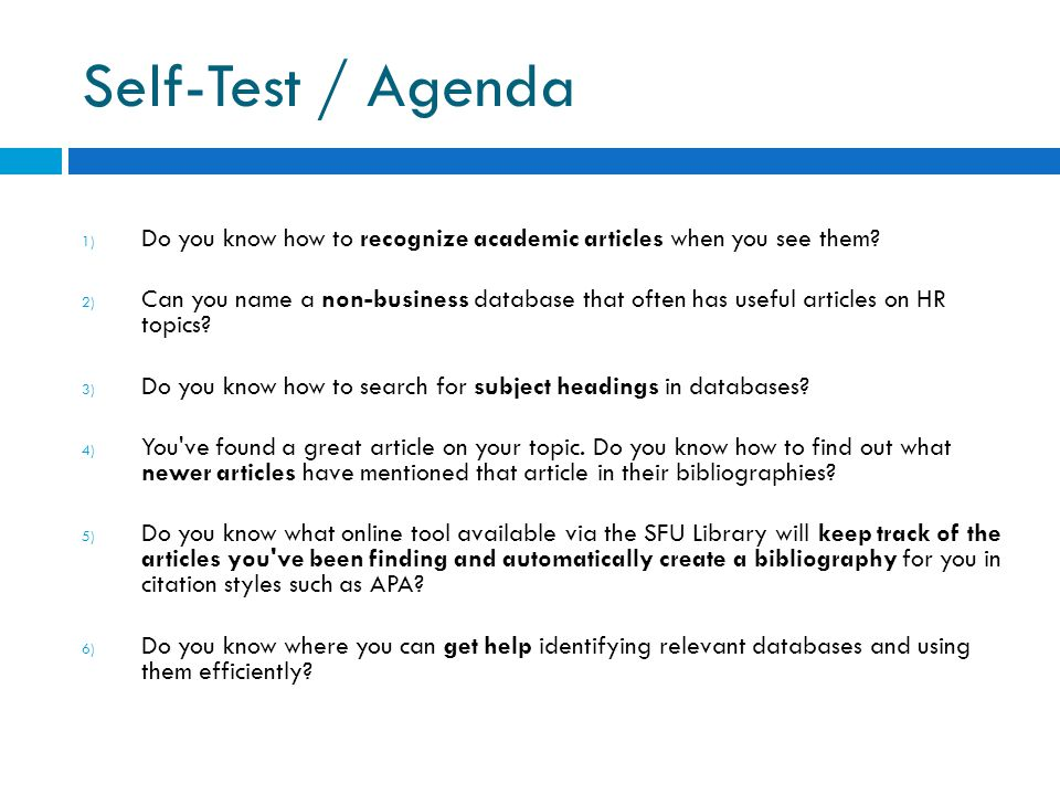 Self-Test / Agenda 1) Do you know how to recognize academic articles when you see them.