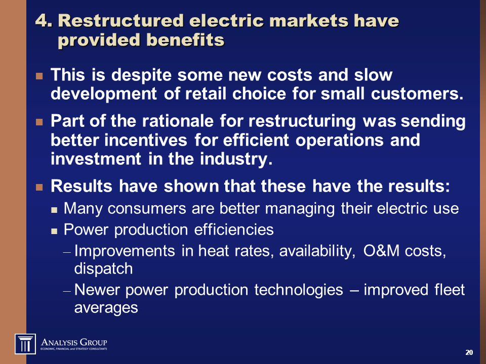 20 4.Restructured electric markets have provided benefits This is despite some new costs and slow development of retail choice for small customers. Pa