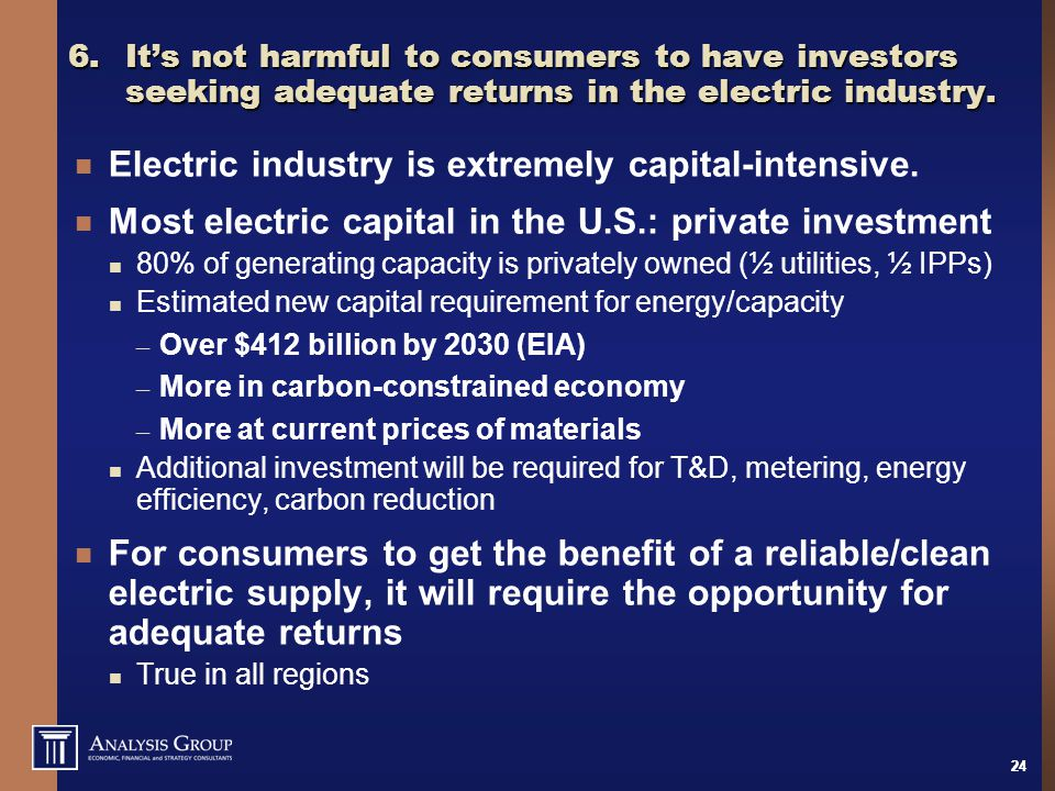 24 6.It's not harmful to consumers to have investors seeking adequate returns in the electric industry.
