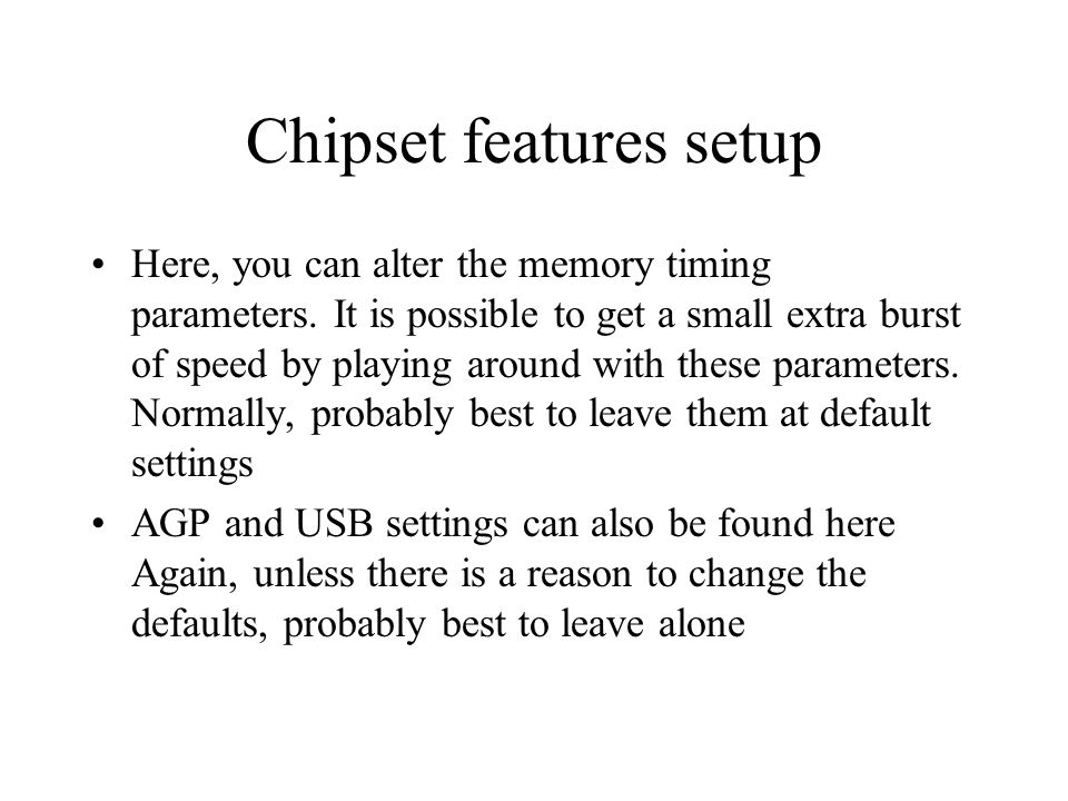 Chipset features setup Here, you can alter the memory timing parameters.