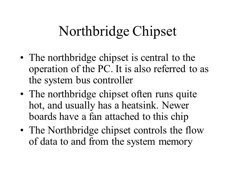 Northbridge Chipset The northbridge chipset is central to the operation of the PC.