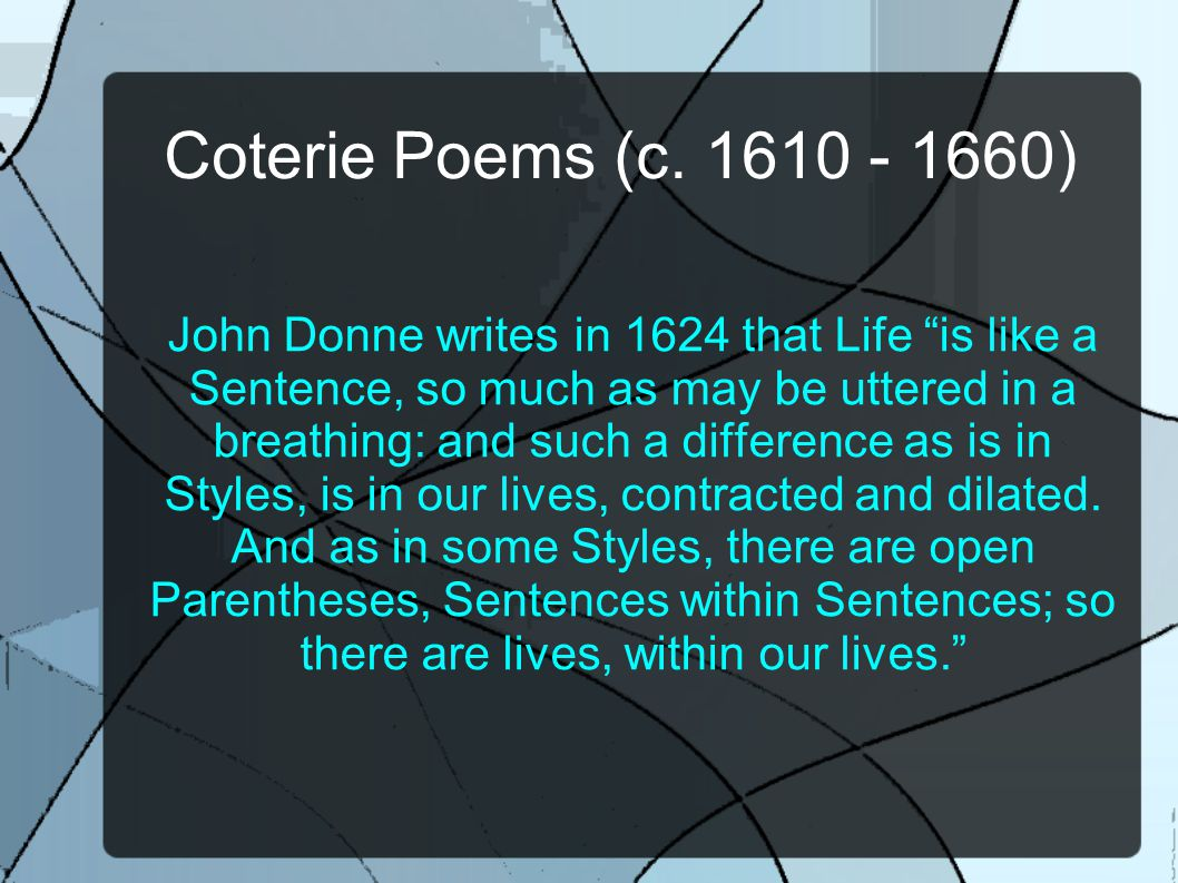 "Coterie Poems (c. 1610 - 1660) John Donne writes in 1624 that Life ""is like a Sentence, so much as may be uttered in a breathing: and such a differenc"
