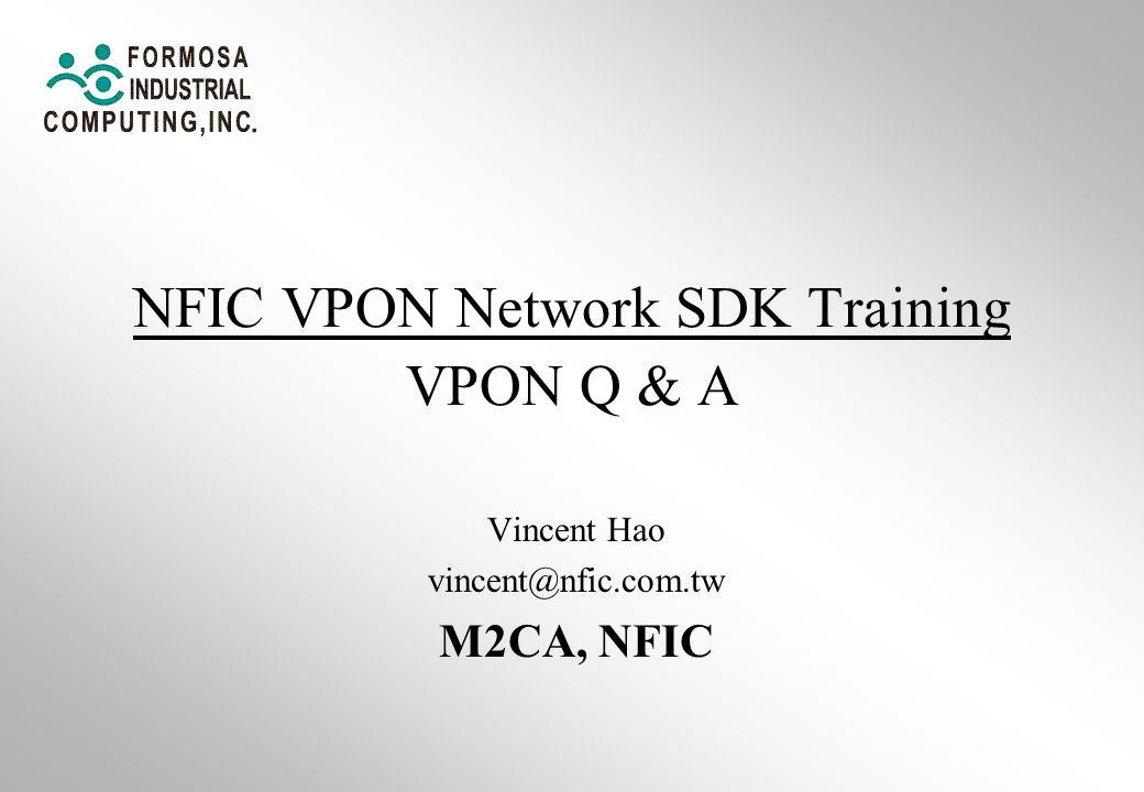 NFIC VPON Network SDK Training VPON Q & A Vincent Hao vincent@nfic.com.tw M2CA, NFIC
