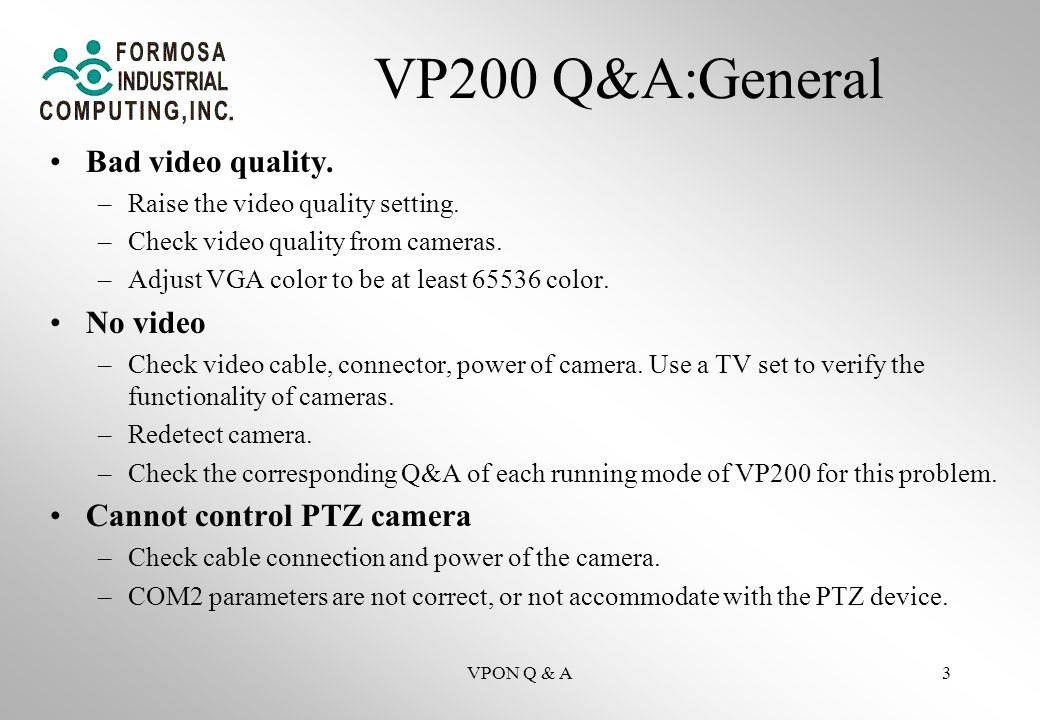 VPON Q & A3 VP200 Q&A:General Bad video quality. –Raise the video quality setting.