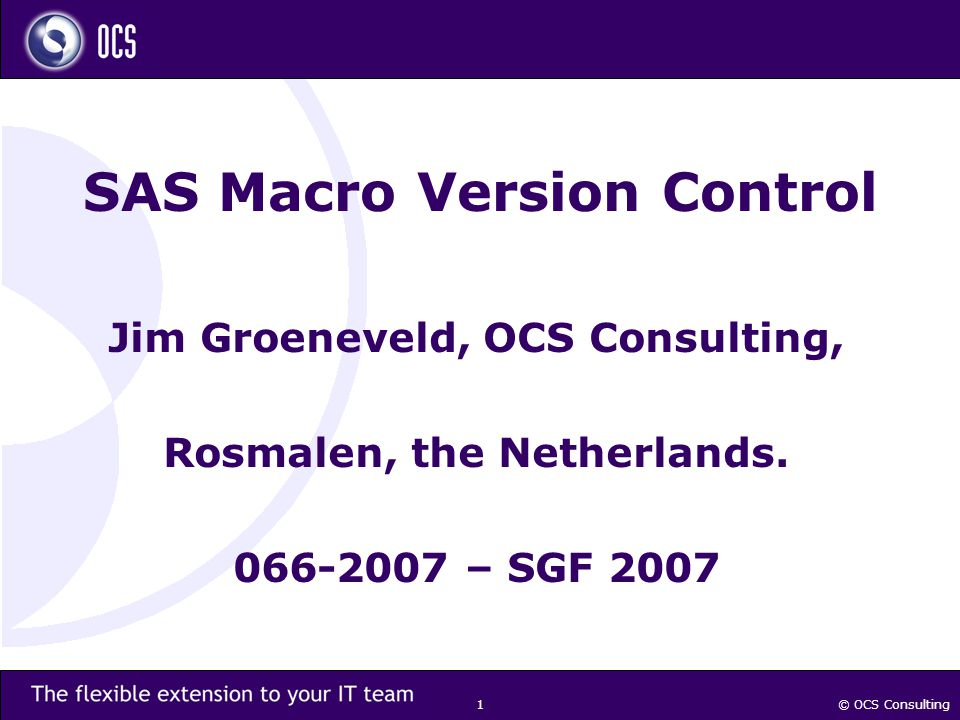 © OCS Consulting 1 SAS Macro Version Control Jim Groeneveld, OCS Consulting, Rosmalen, the Netherlands.