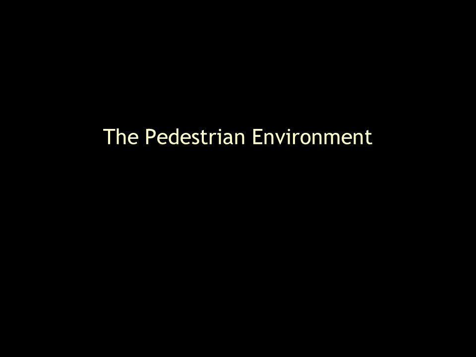 The Pedestrian Environment