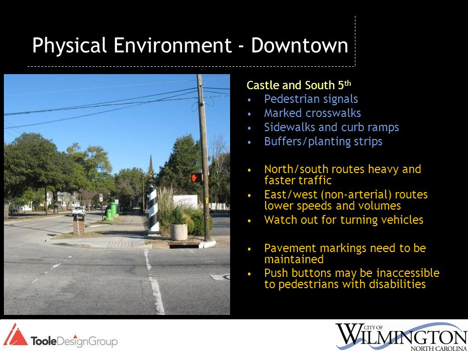 Physical Environment - Downtown Castle and South 5 th Pedestrian signals Marked crosswalks Sidewalks and curb ramps Buffers/planting strips North/sout