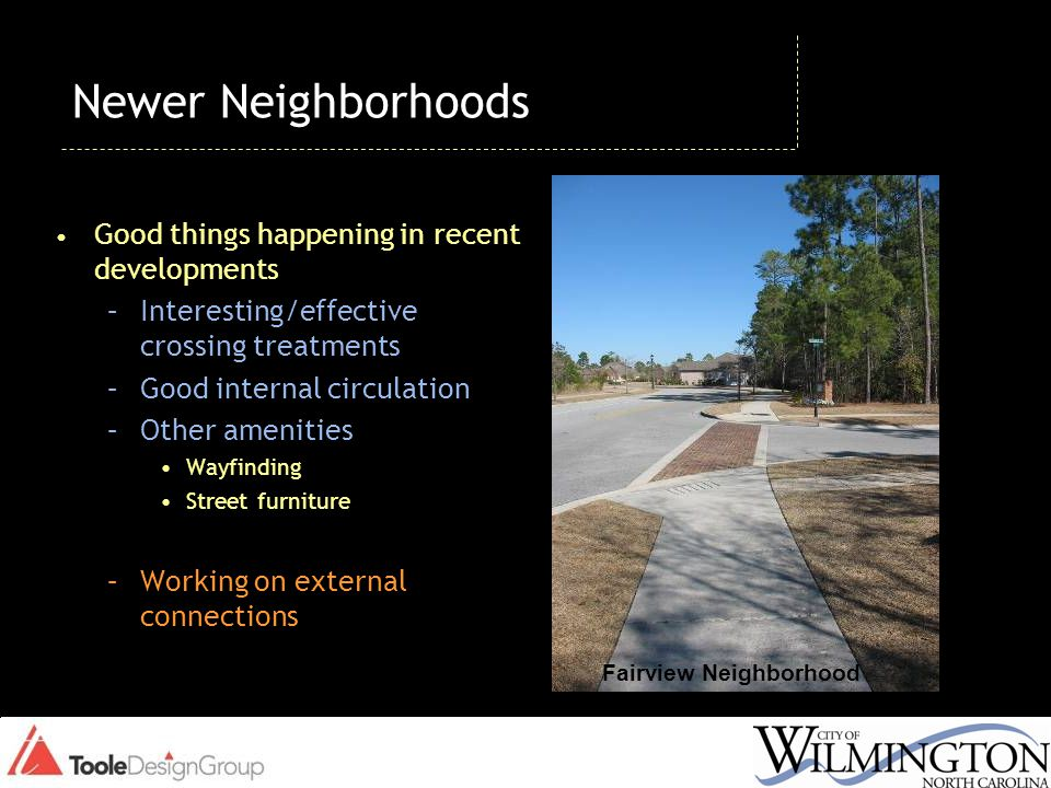 Newer Neighborhoods Good things happening in recent developments –Interesting/effective crossing treatments –Good internal circulation –Other amenitie