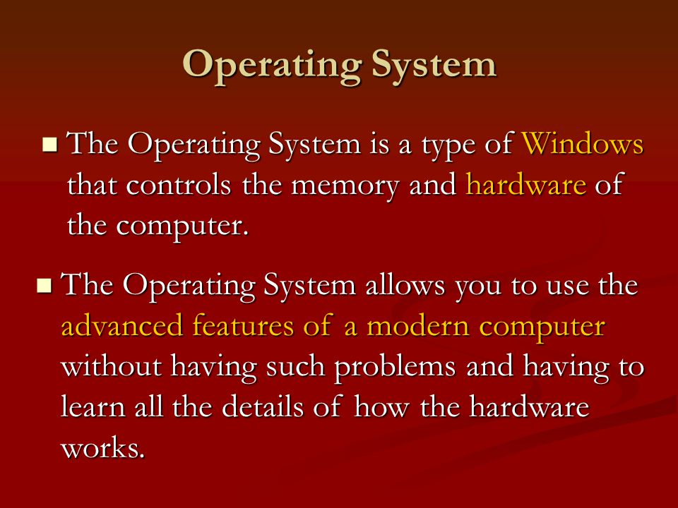 Operating System The The Operating System is a type of Windows that controls the memory and hardware hardware of the computer.