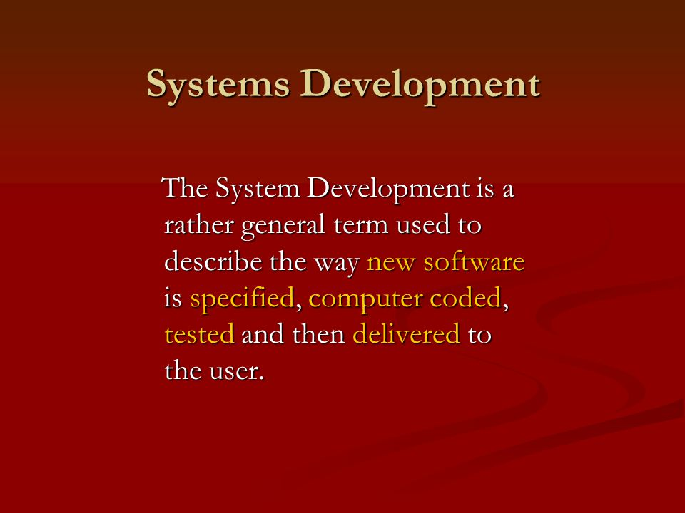 Systems Development The System Development is a rather general term used to describe the way new software is specified, computer coded, tested and then delivered to the user.