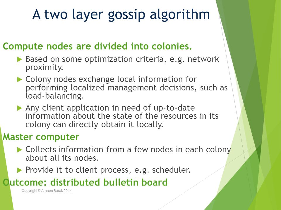 Copyright © Amnon Barak 2014 A two layer gossip algorithm Compute nodes are divided into colonies.