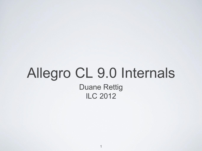 1 Allegro CL 9.0 Internals Duane Rettig ILC 2012