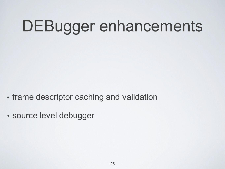 25 DEBugger enhancements frame descriptor caching and validation source level debugger