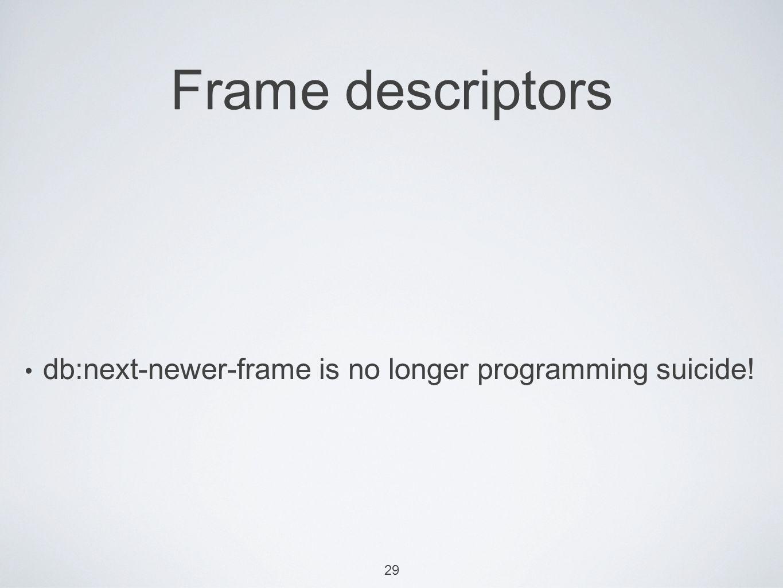 29 Frame descriptors db:next-newer-frame is no longer programming suicide!