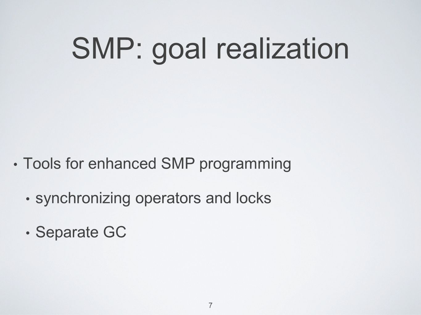 8 SMP: implementation Deprecation of SMP-unsafe Macros New macros Bindability and settability of specials synchronization operators GC