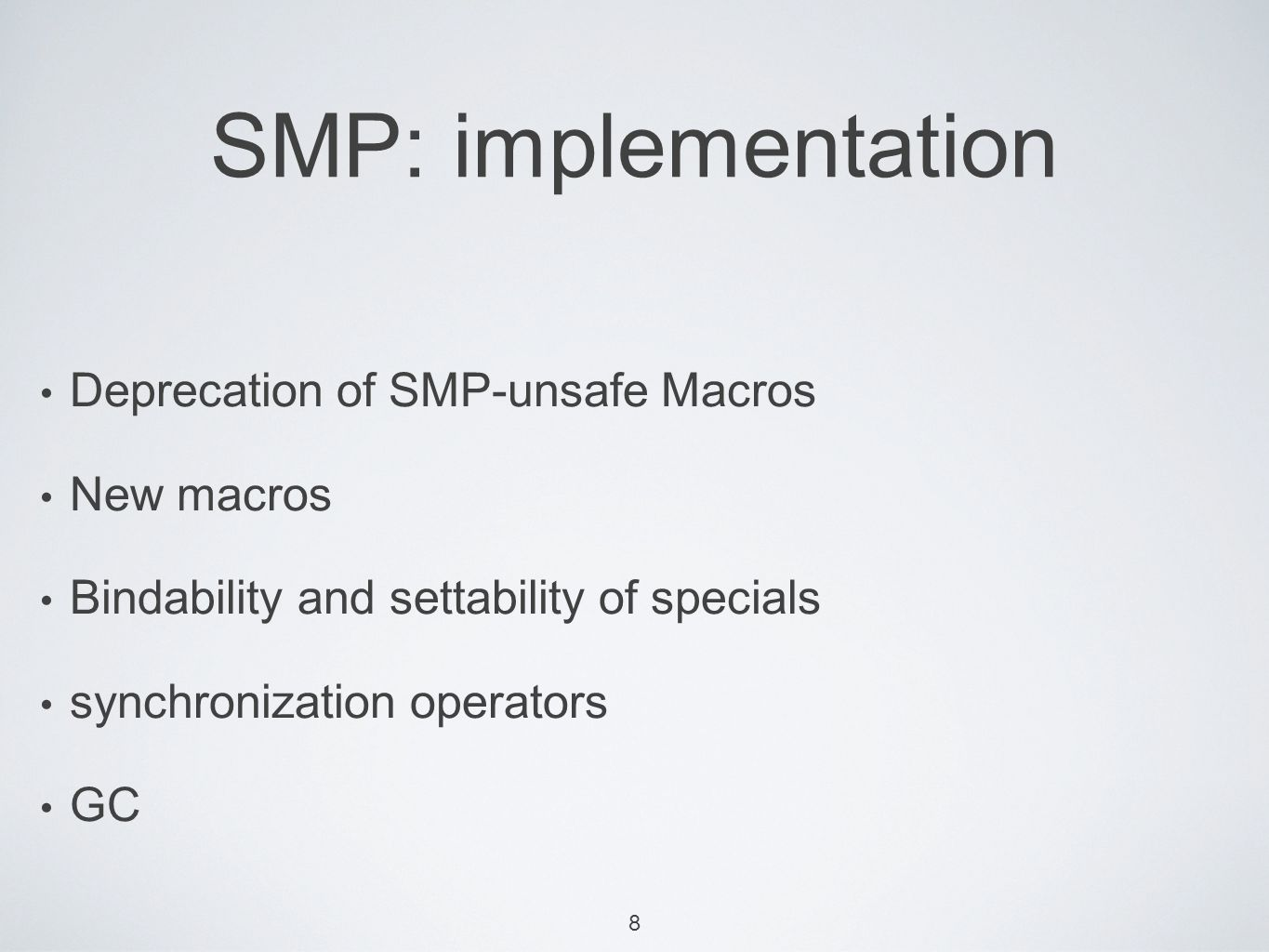 9 SMP: implementation S Deprecated smp-unsafe macros without-interrupts, without-scheduling excl::fast / excl::atomically excl::*warn-smp-usage*