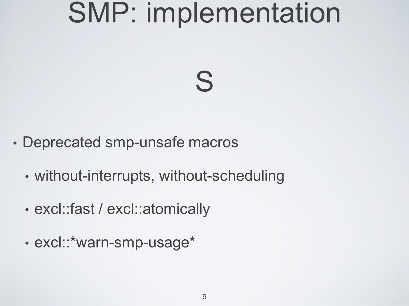 10 SMP: Implementation New Macros fast-and-clean: replaces (excl::fast (excl::atomically...)) with-pinned-objects: replaces (excl::fast (excl::atomically...)) with-delayed-interrupts: replaces without- {interrupts,scheduling} defvar-nonbindable