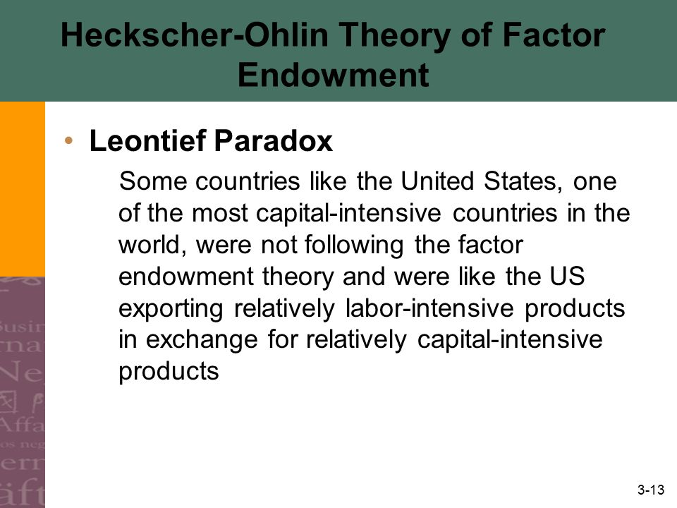 3-13 Heckscher-Ohlin Theory of Factor Endowment Leontief Paradox Some countries like the United States, one of the most capital-intensive countries in