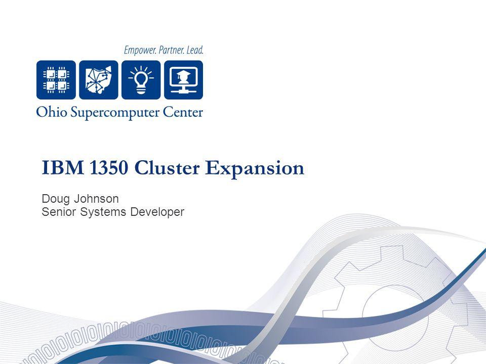 IBM 1350 Cluster Expansion Doug Johnson Senior Systems Developer