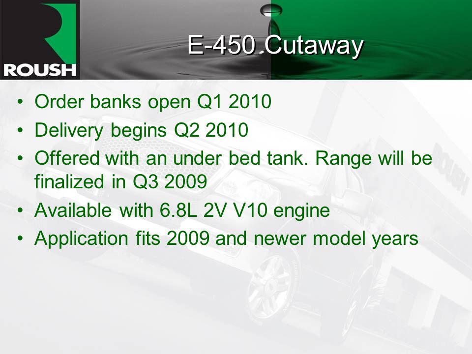 E-450 Cutaway Order banks open Q1 2010 Delivery begins Q2 2010 Offered with an under bed tank.