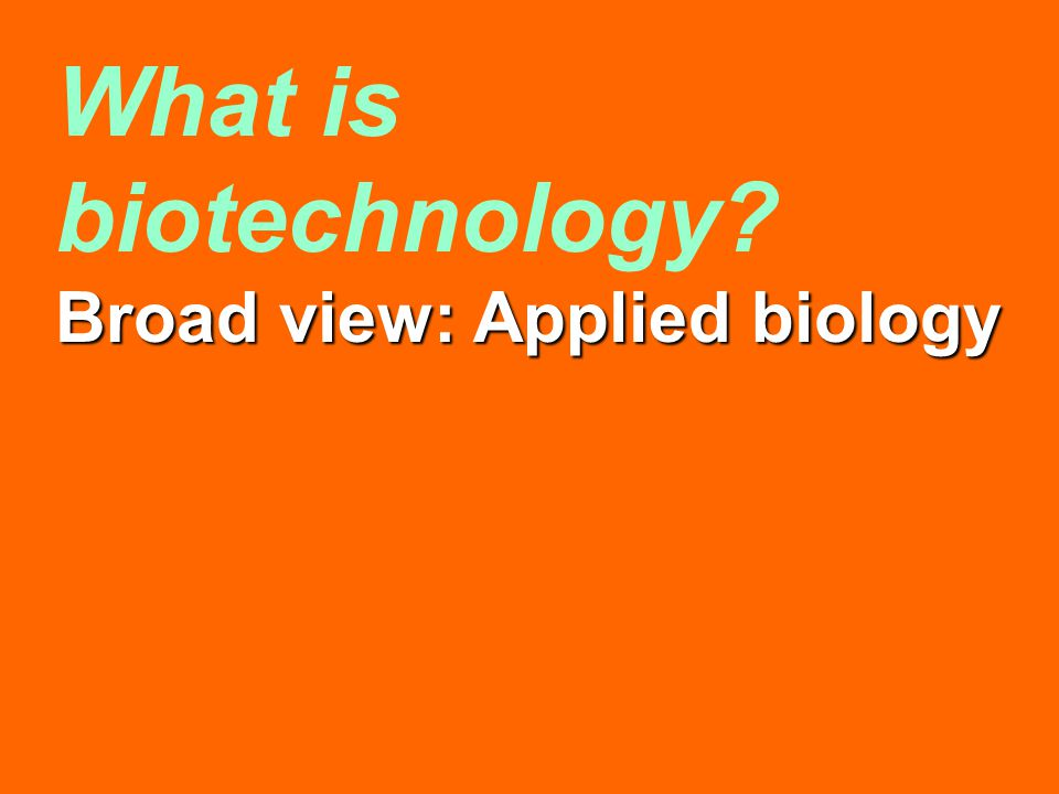 Broad view: Applied biology