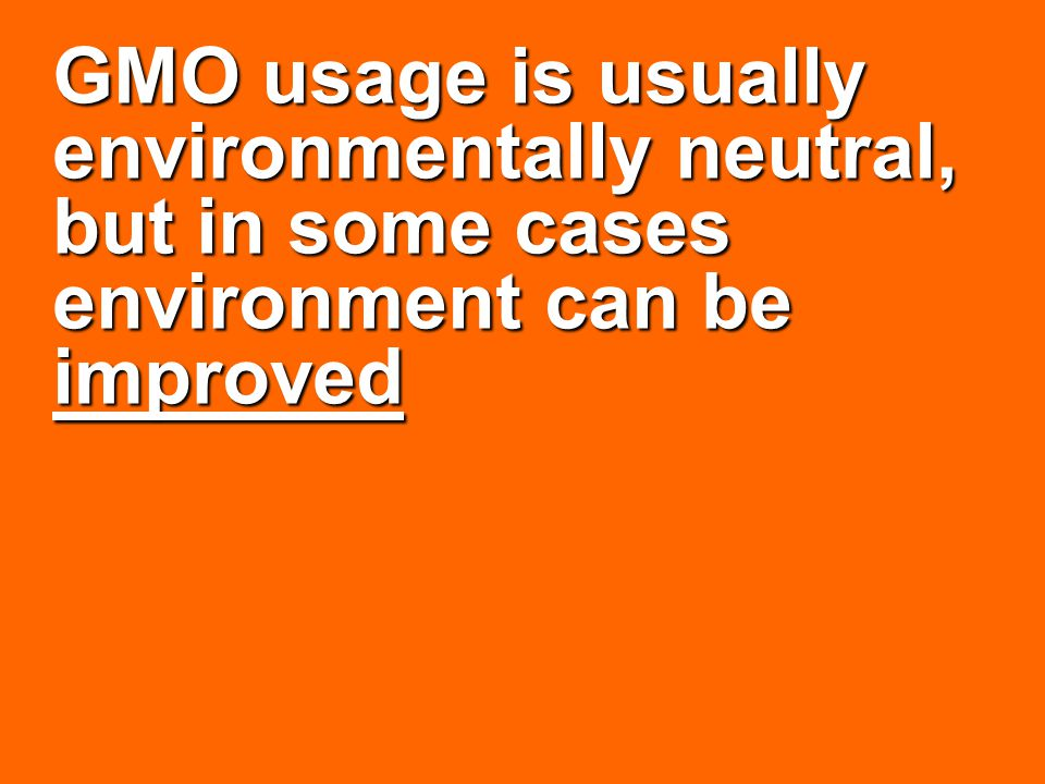 GMO usage is usually environmentally neutral, but in some cases environment can be improved