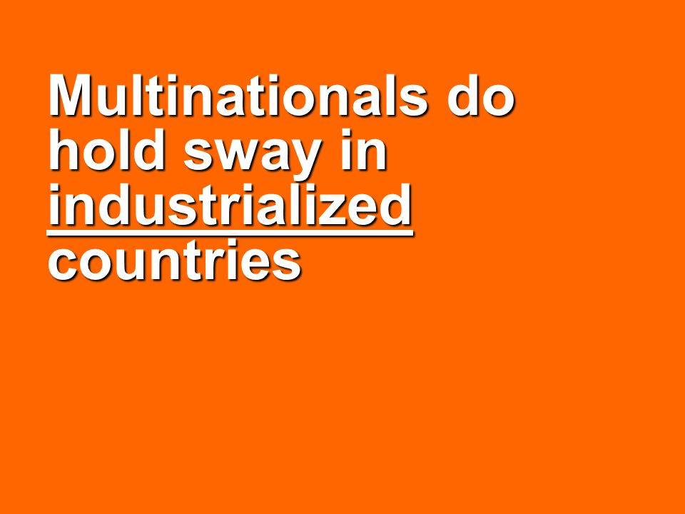 Multinationals do hold sway in industrialized countries