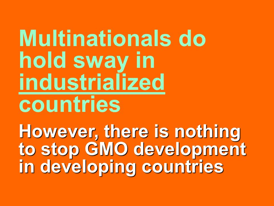 However, there is nothing to stop GMO development in developing countries