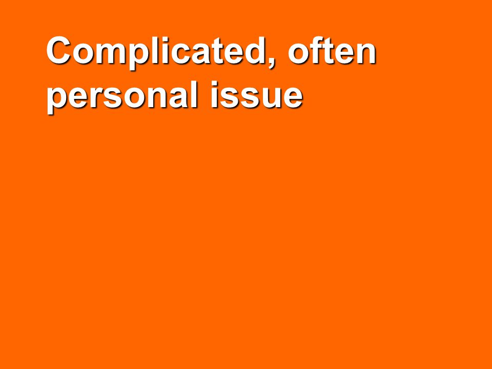 Complicated, often personal issue