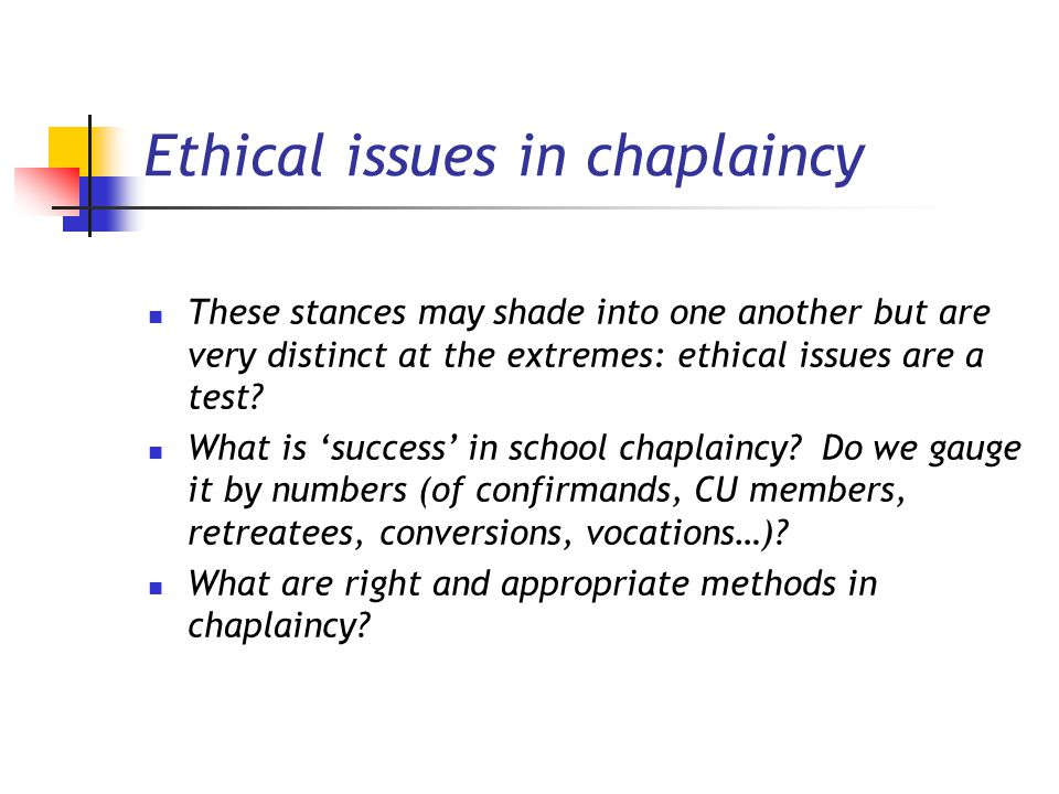 Ethical issues in chaplaincy These stances may shade into one another but are very distinct at the extremes: ethical issues are a test.