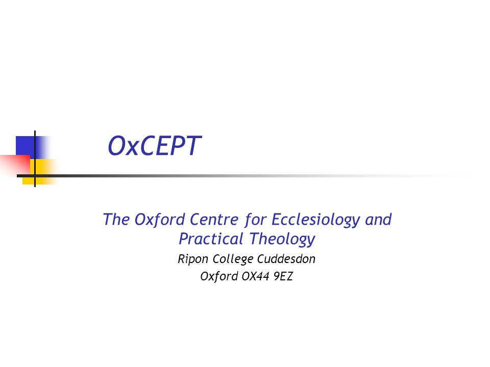 OxCEPT The Oxford Centre for Ecclesiology and Practical Theology Ripon College Cuddesdon Oxford OX44 9EZ