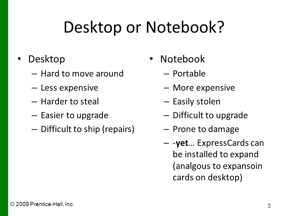 © 2009 Prentice-Hall, Inc. Desktop or Notebook.