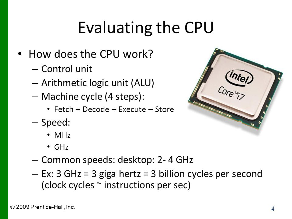 © 2009 Prentice-Hall, Inc. Evaluating the CPU How does the CPU work.