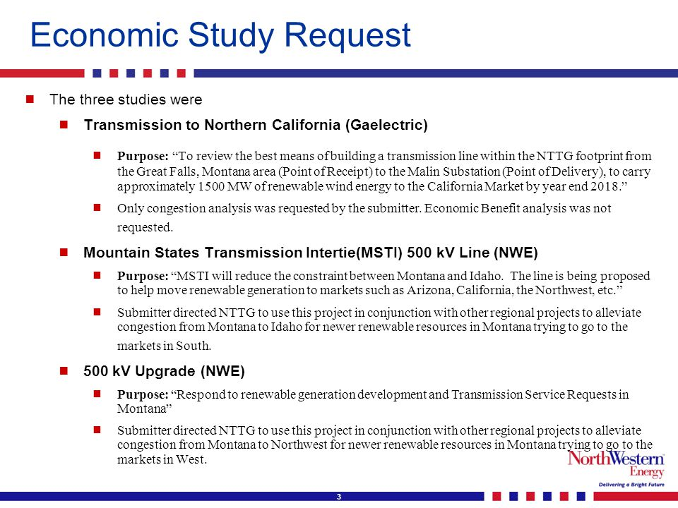 4 Base Cases Used for Economic Study Request   NTTG used two different scenario cases to study congestion for supplying 1500 MW of load at Malin from 1500 MW of resources in Great Falls Montana.