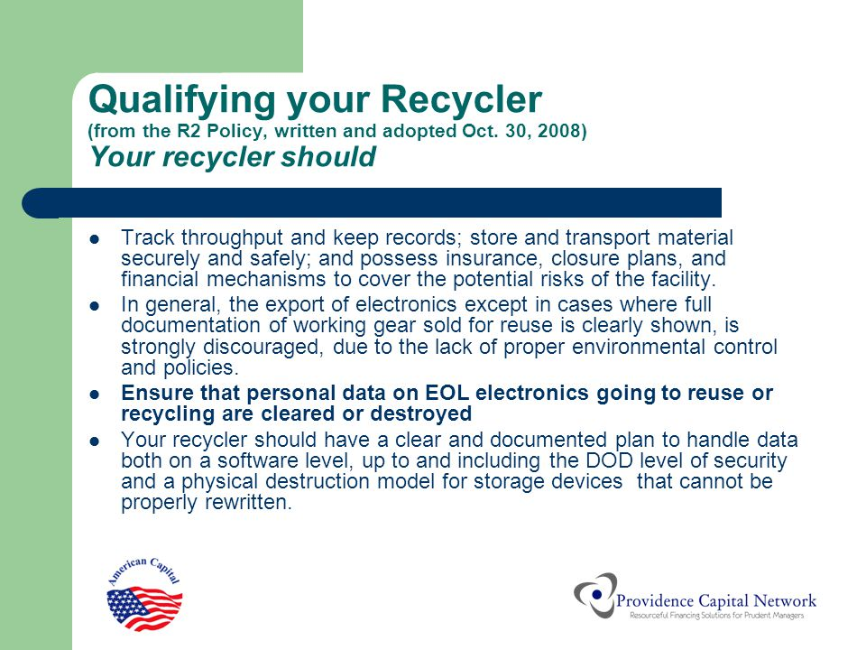 Qualifying your Recycler (from the R2 Policy, written and adopted Oct. 30, 2008) Your recycler should Track throughput and keep records; store and tra