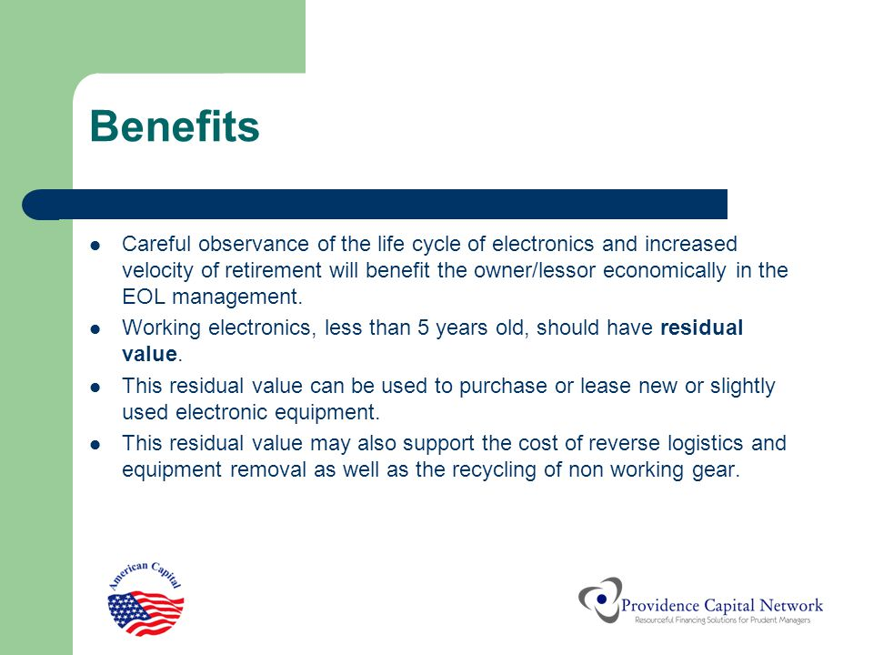 Benefits Careful observance of the life cycle of electronics and increased velocity of retirement will benefit the owner/lessor economically in the EO