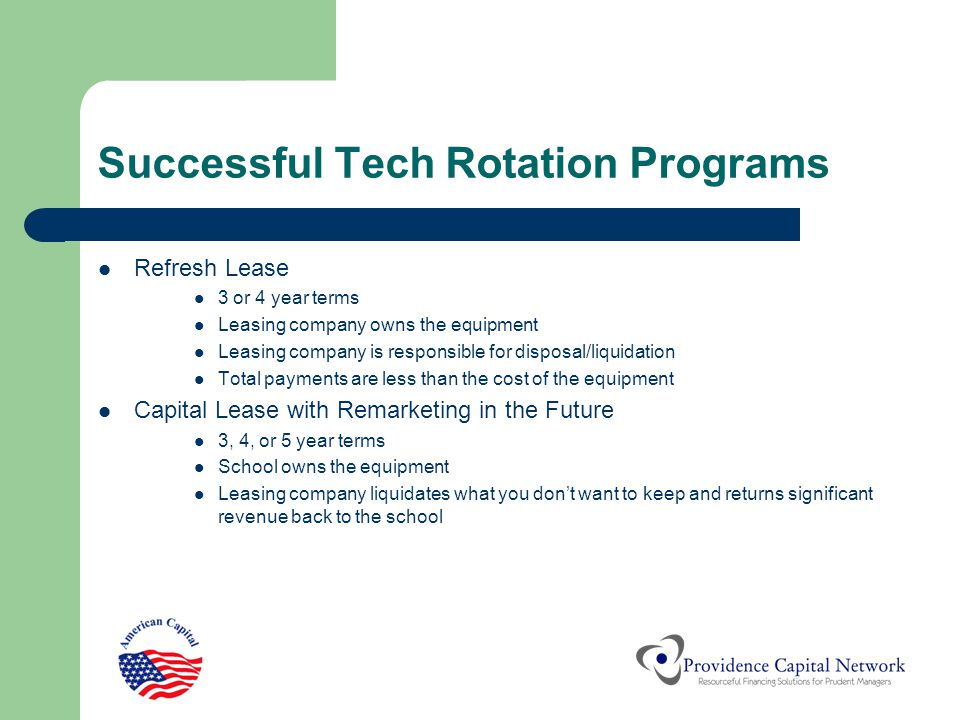 Successful Tech Rotation Programs Refresh Lease 3 or 4 year terms Leasing company owns the equipment Leasing company is responsible for disposal/liqui
