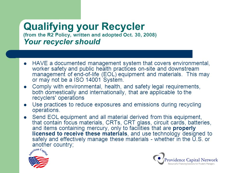 Qualifying your Recycler (from the R2 Policy, written and adopted Oct. 30, 2008) Your recycler should HAVE a documented management system that covers