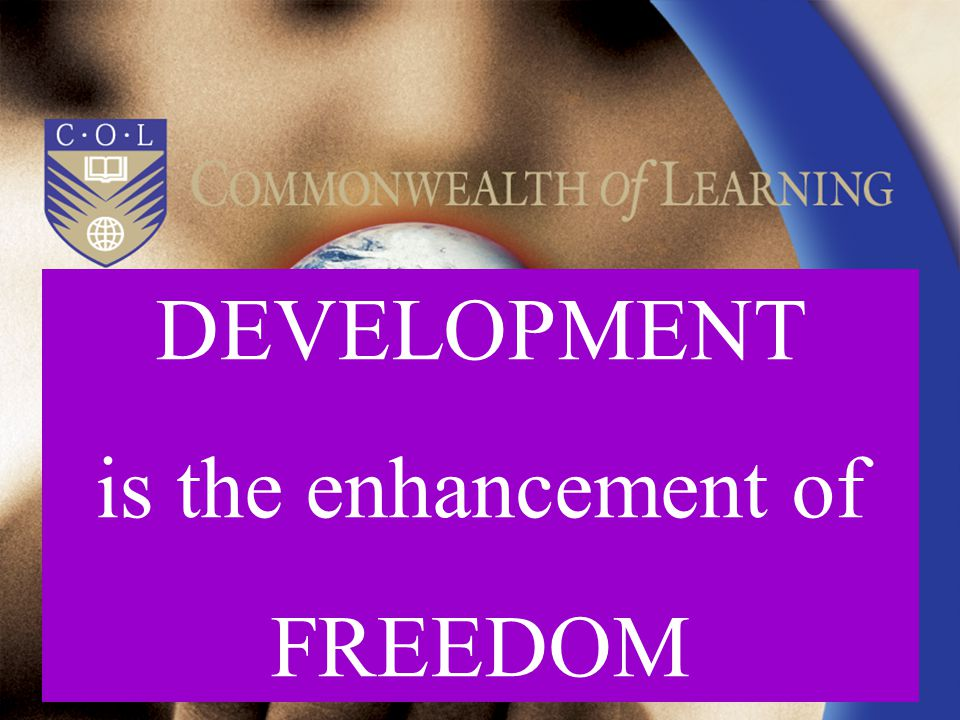 DEVELOPMENT is the enhancement of FREEDOM