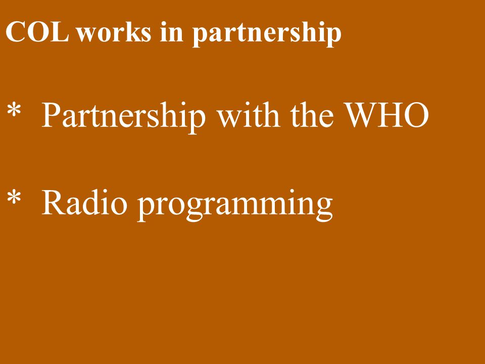 COL works in partnership * Partnership with the WHO * Radio programming