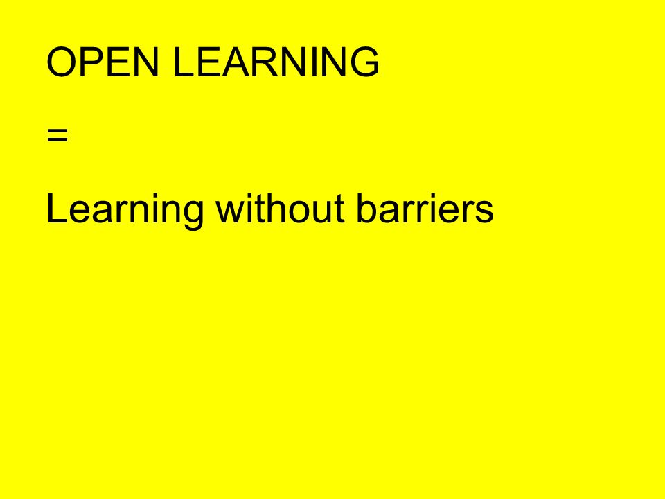 OPEN LEARNING = Learning without barriers
