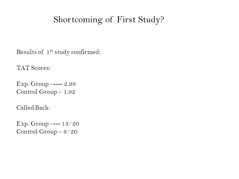 Shortcoming of First Study.Results of 1 st study confirmed: TAT Scores: Exp.