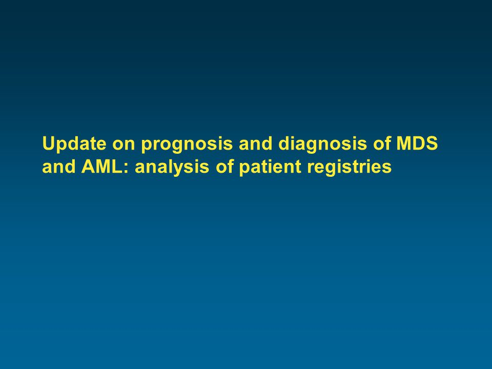 Update on prognosis and diagnosis of MDS and AML: analysis of patient registries