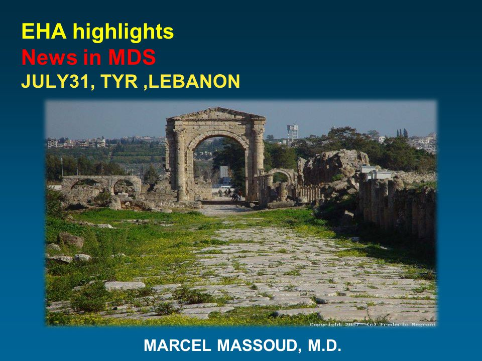 EHA highlights News in MDS JULY31, TYR,LEBANON MARCEL MASSOUD, M.D.