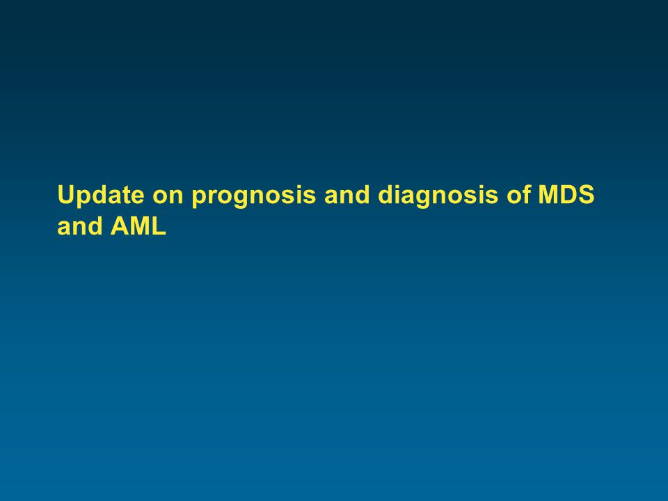 Update on prognosis and diagnosis of MDS and AML