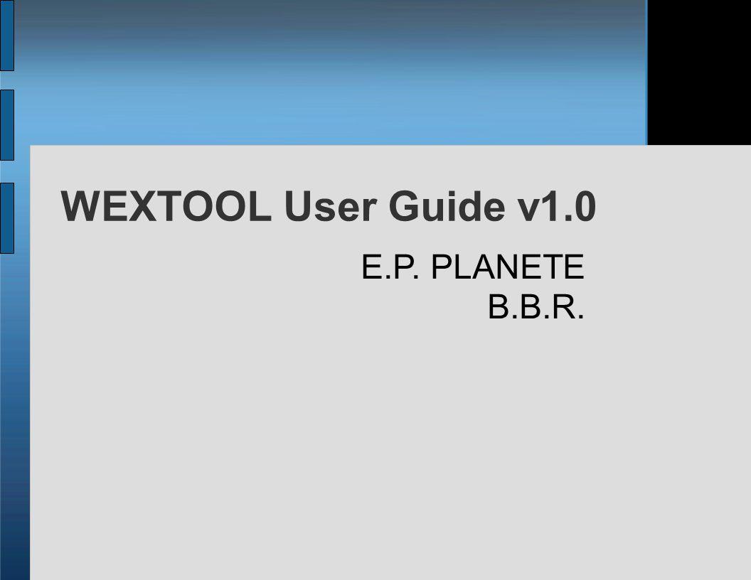 WEXTOOL User Guide v1.0 E.P. PLANETE B.B.R.