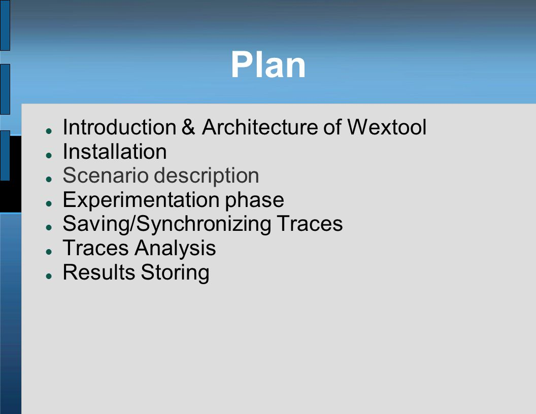 Plan Introduction & Architecture of Wextool Installation Scenario description Experimentation phase Saving/Synchronizing Traces Traces Analysis Result
